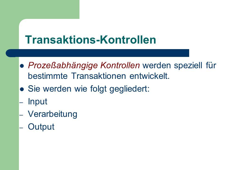 Transaktions-Kontrollen Prozeßabhängige Kontrollen werden speziell für bestimmte Transaktionen entwickelt. Sie werden wie folgt gegliedert: – Input –