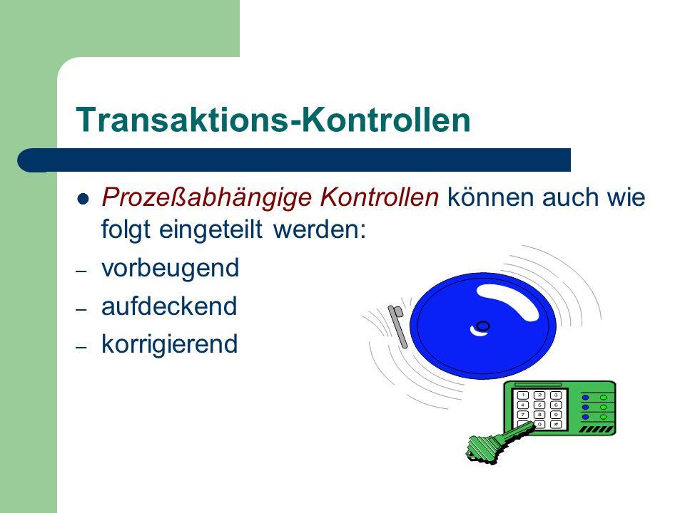 Transaktions-Kontrollen Prozeßabhängige Kontrollen können auch wie folgt eingeteilt werden: – vorbeugend – aufdeckend – korrigierend
