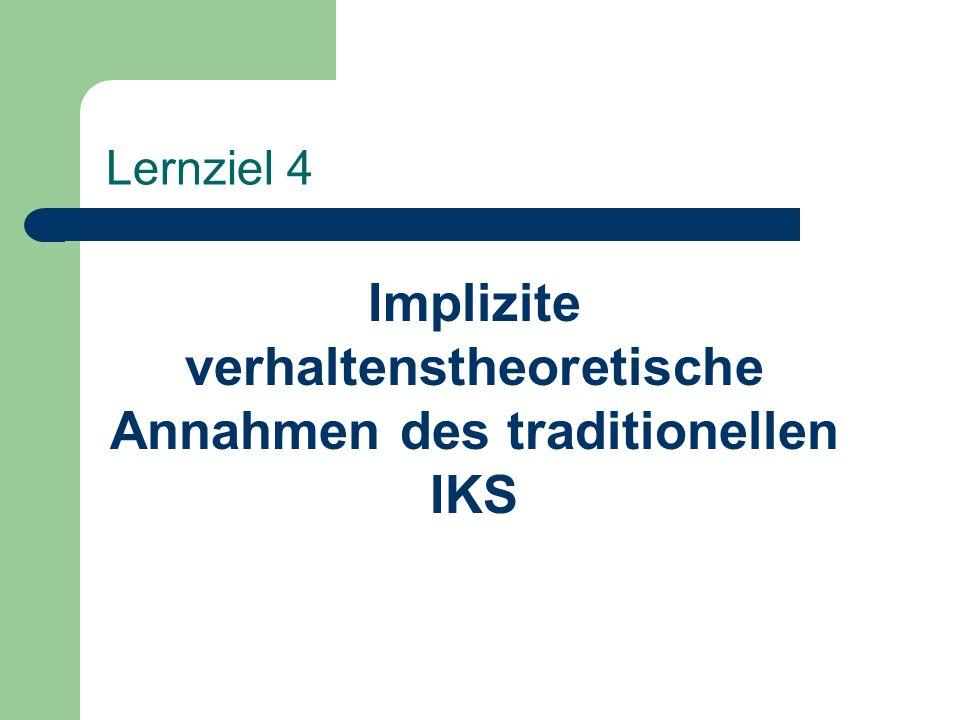 Lernziel 4 Implizite verhaltenstheoretische Annahmen des traditionellen IKS