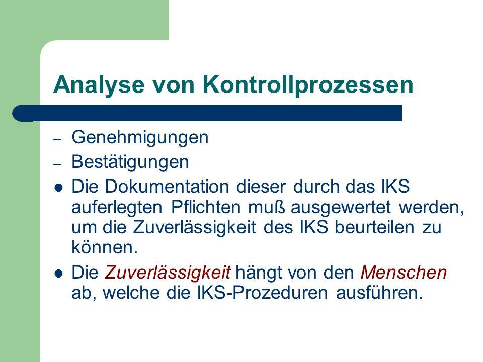 Analyse von Kontrollprozessen – Genehmigungen – Bestätigungen Die Dokumentation dieser durch das IKS auferlegten Pflichten muß ausgewertet werden, um