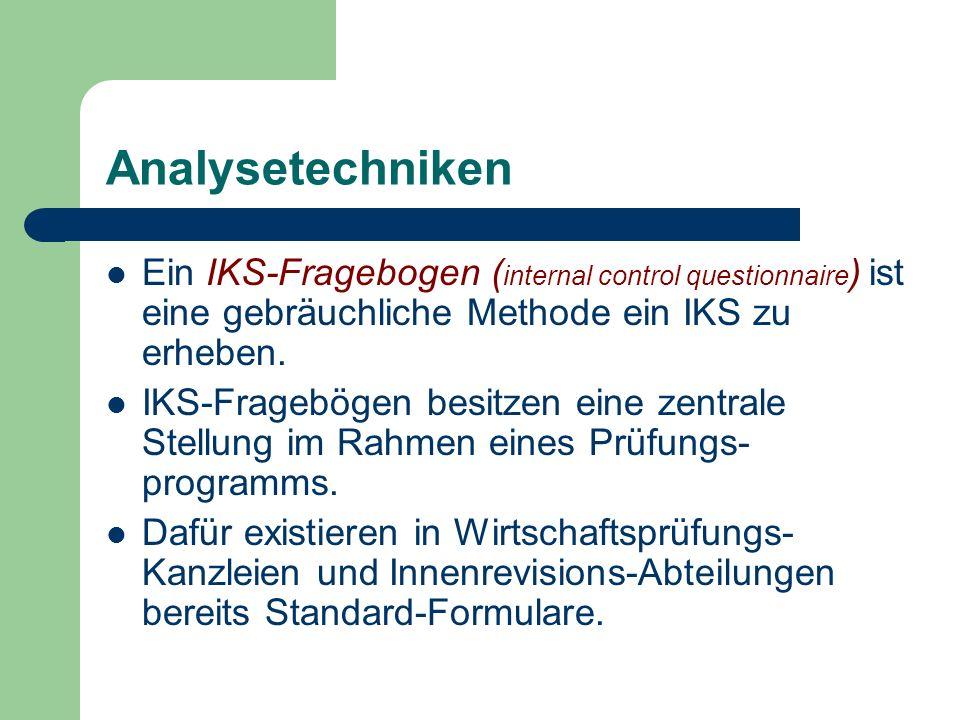 Analysetechniken Ein IKS-Fragebogen ( internal control questionnaire ) ist eine gebräuchliche Methode ein IKS zu erheben. IKS-Fragebögen besitzen eine