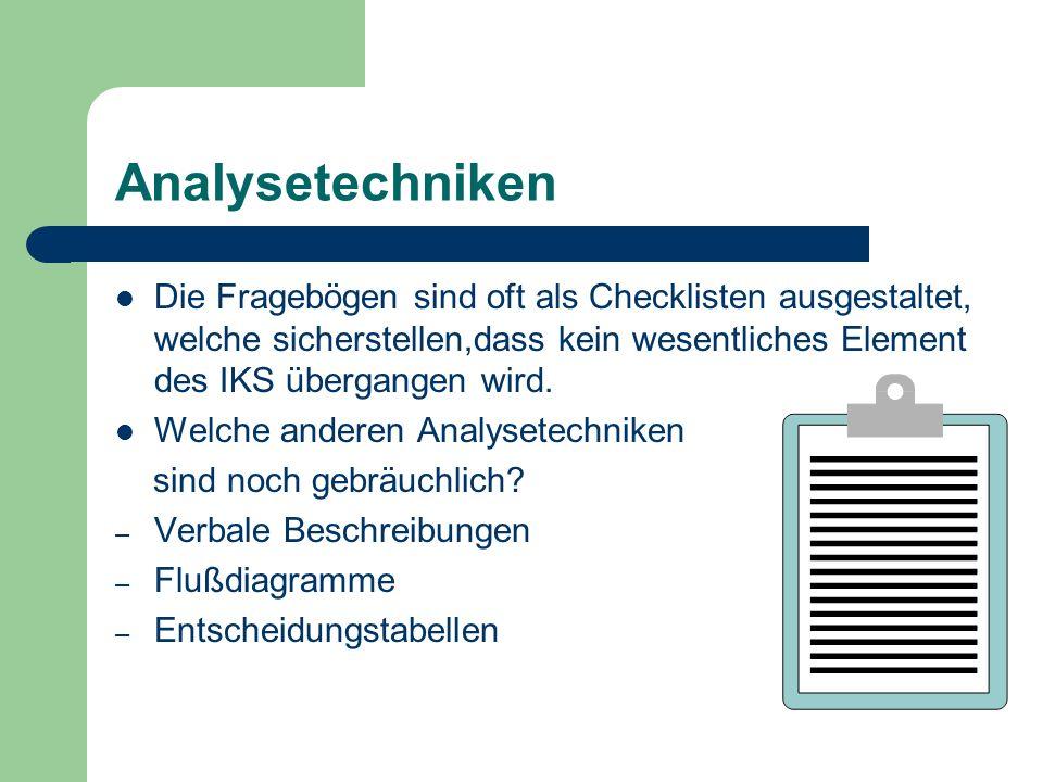 Analysetechniken Die Fragebögen sind oft als Checklisten ausgestaltet, welche sicherstellen,dass kein wesentliches Element des IKS übergangen wird. We