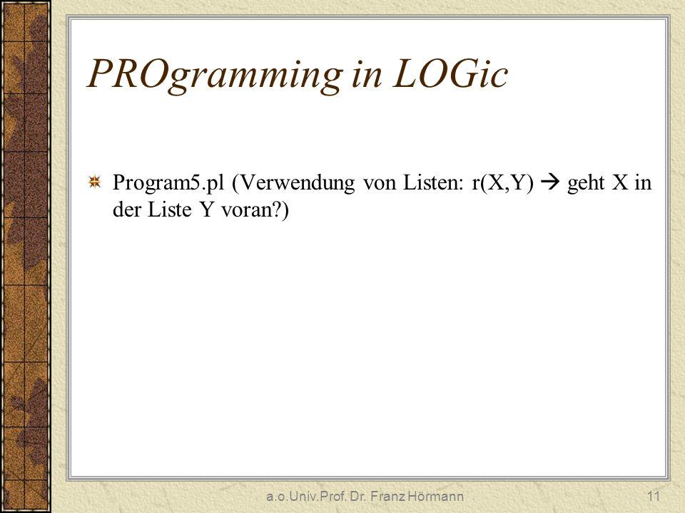 a.o.Univ.Prof. Dr. Franz Hörmann11 PROgramming in LOGic Program5.pl (Verwendung von Listen: r(X,Y) geht X in der Liste Y voran?)