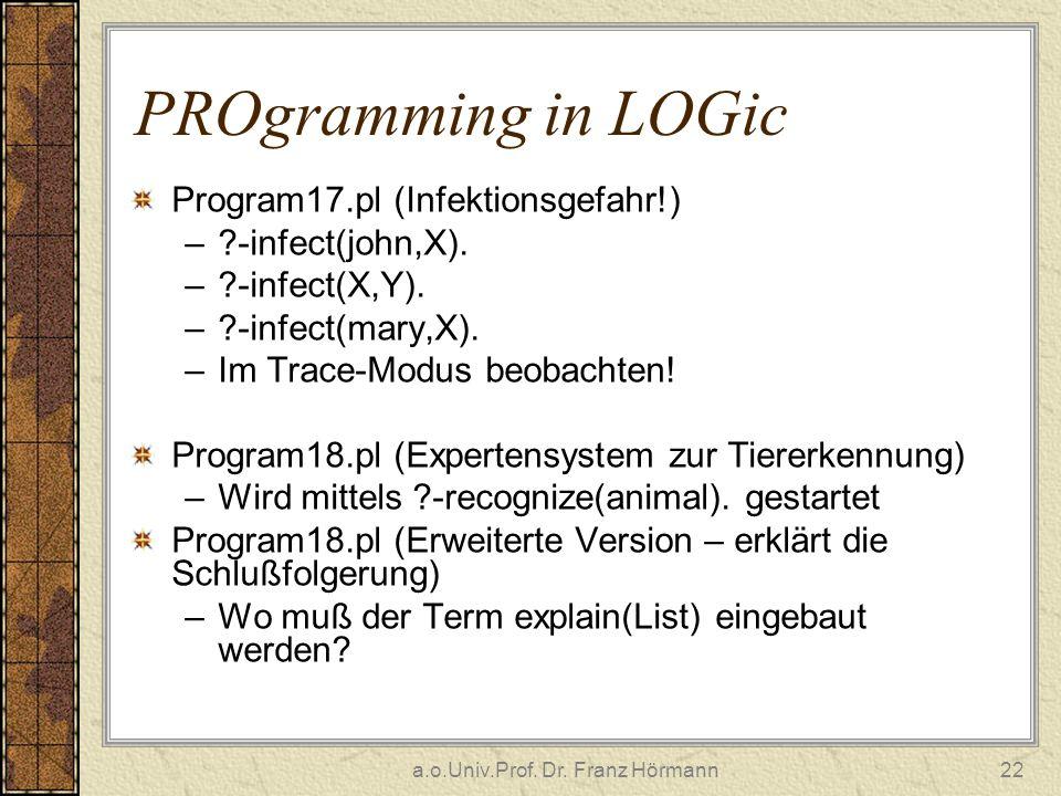 a.o.Univ.Prof. Dr. Franz Hörmann22 PROgramming in LOGic Program17.pl (Infektionsgefahr!) –?-infect(john,X). –?-infect(X,Y). –?-infect(mary,X). –Im Tra