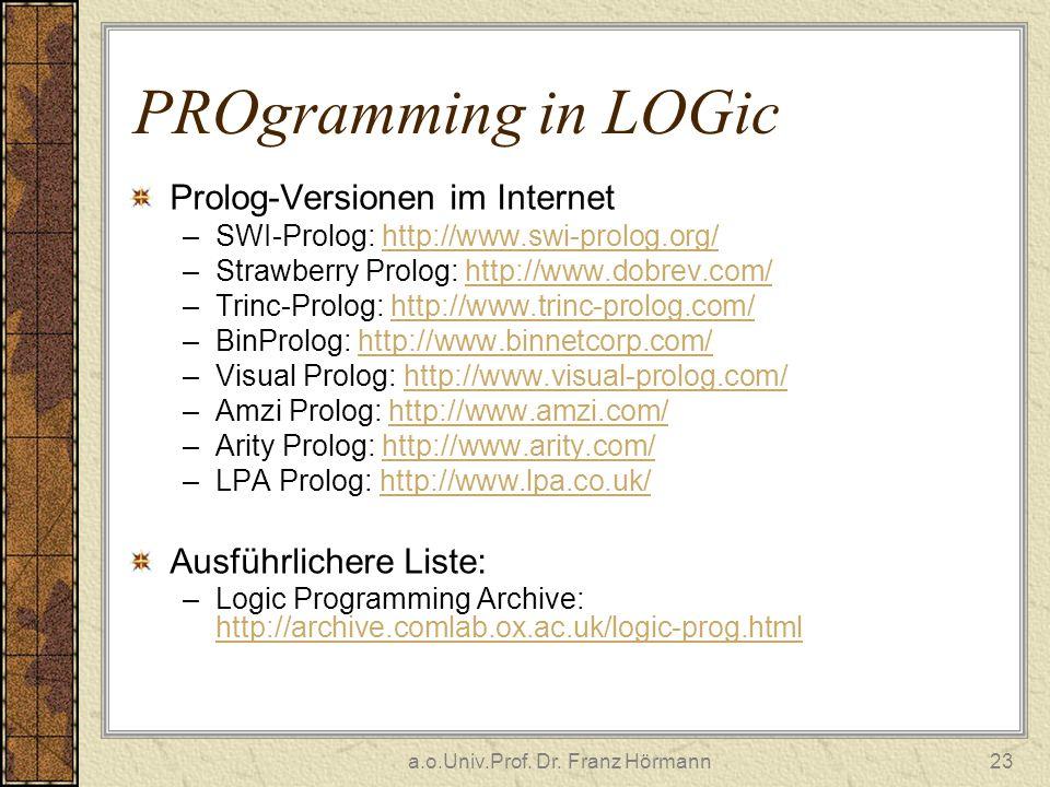 a.o.Univ.Prof. Dr. Franz Hörmann23 PROgramming in LOGic Prolog-Versionen im Internet –SWI-Prolog: http://www.swi-prolog.org/http://www.swi-prolog.org/