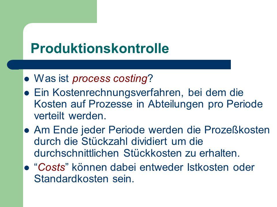 Produktionskontrolle Was ist process costing? Ein Kostenrechnungsverfahren, bei dem die Kosten auf Prozesse in Abteilungen pro Periode verteilt werden