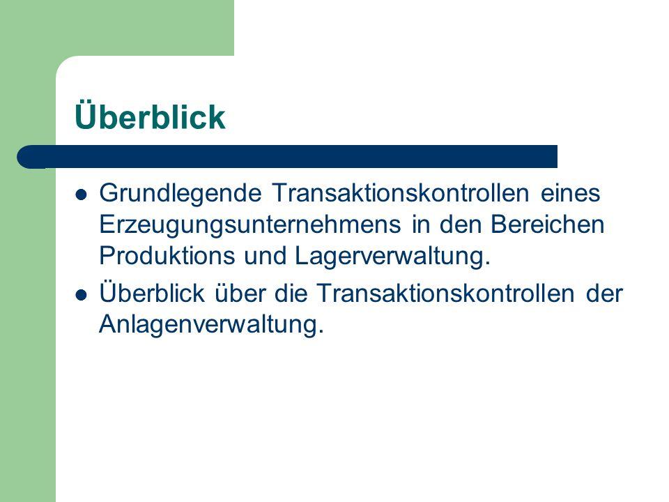 Überblick Grundlegende Transaktionskontrollen eines Erzeugungsunternehmens in den Bereichen Produktions und Lagerverwaltung. Überblick über die Transa
