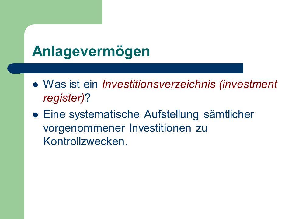Anlagevermögen Was ist ein Investitionsverzeichnis (investment register)? Eine systematische Aufstellung sämtlicher vorgenommener Investitionen zu Kon