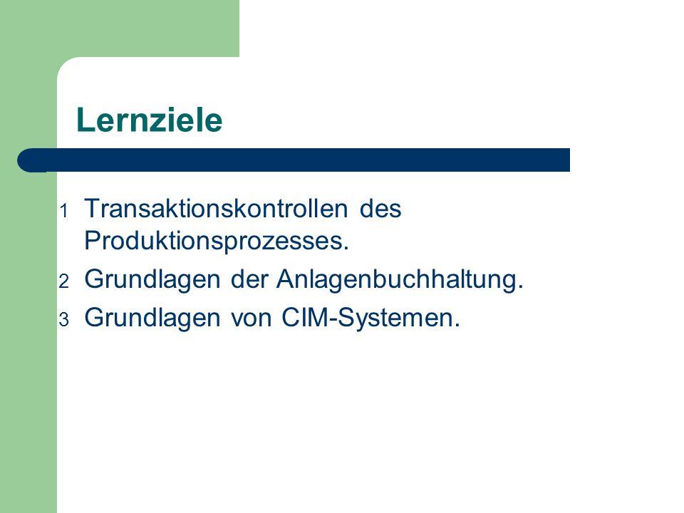 Lernziele 1 Transaktionskontrollen des Produktionsprozesses. 2 Grundlagen der Anlagenbuchhaltung. 3 Grundlagen von CIM-Systemen.