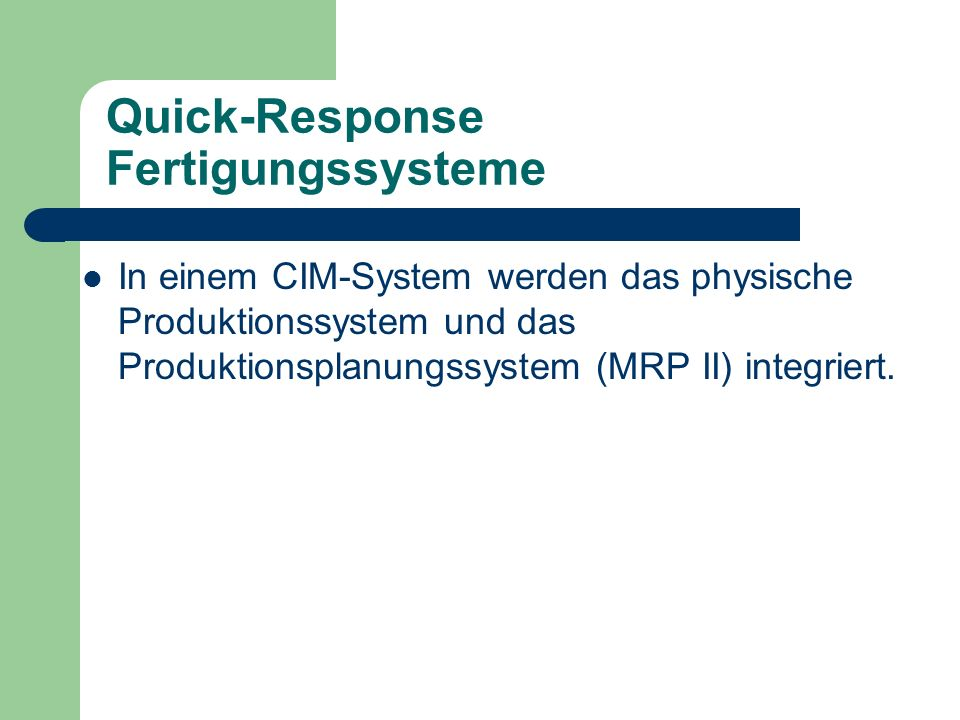 Quick-Response Fertigungssysteme In einem CIM-System werden das physische Produktionssystem und das Produktionsplanungssystem (MRP II) integriert.