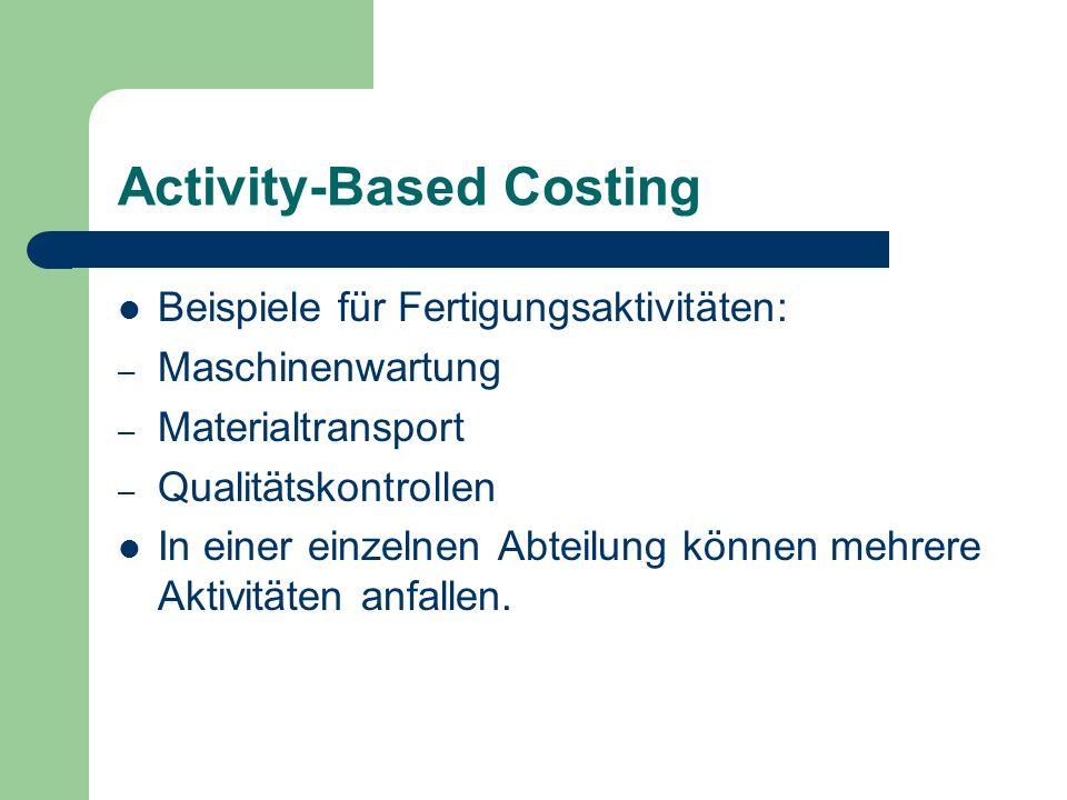 Activity-Based Costing Beispiele für Fertigungsaktivitäten: – Maschinenwartung – Materialtransport – Qualitätskontrollen In einer einzelnen Abteilung