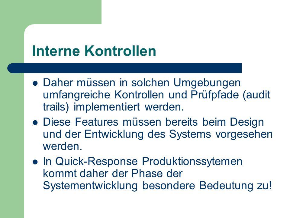 Interne Kontrollen Daher müssen in solchen Umgebungen umfangreiche Kontrollen und Prüfpfade (audit trails) implementiert werden. Diese Features müssen
