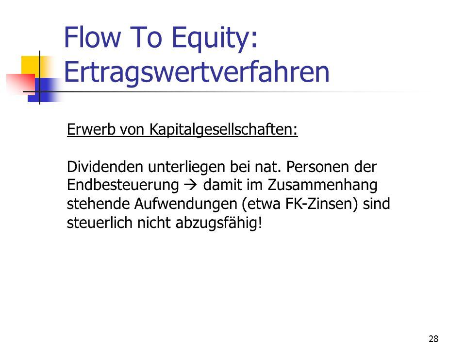 28 Flow To Equity: Ertragswertverfahren Erwerb von Kapitalgesellschaften: Dividenden unterliegen bei nat. Personen der Endbesteuerung damit im Zusamme