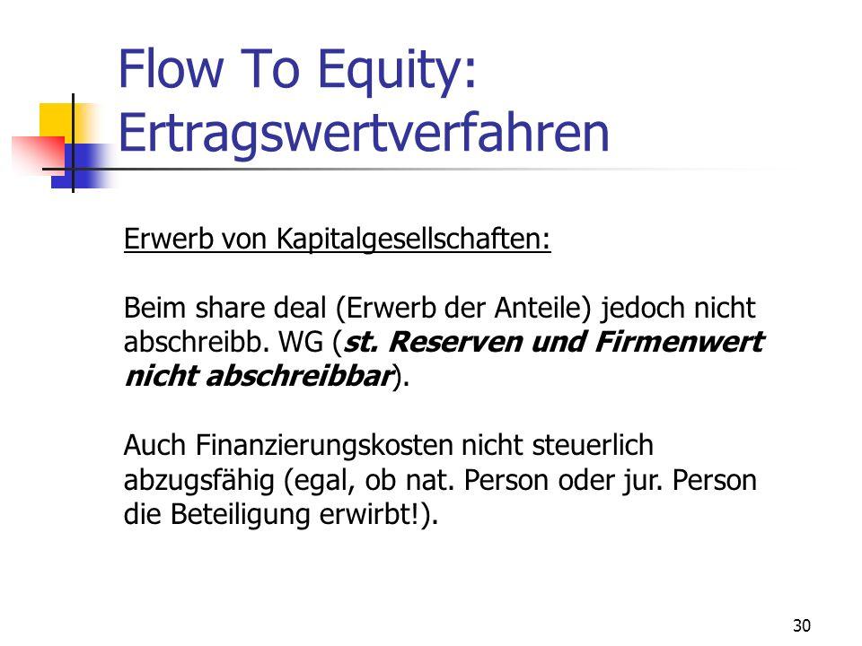30 Flow To Equity: Ertragswertverfahren Erwerb von Kapitalgesellschaften: Beim share deal (Erwerb der Anteile) jedoch nicht abschreibb. WG (st. Reserv