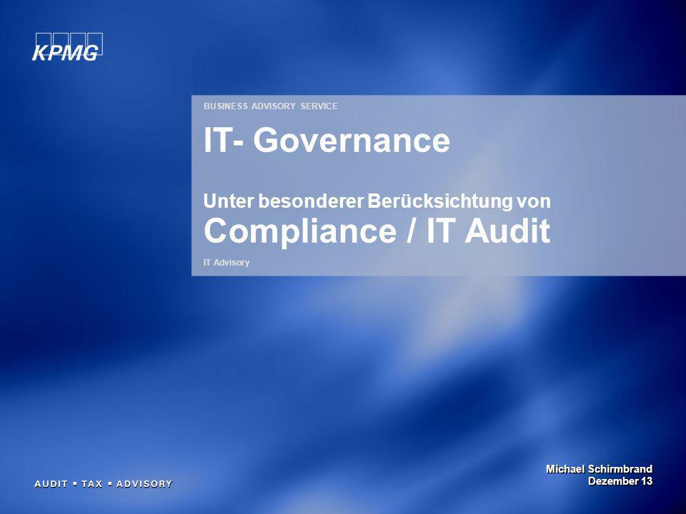 Michael Schirmbrand Dezember 13 BUSINESS ADVISORY SERVICE IT Advisory IT- Governance Unter besonderer Berücksichtung von Compliance / IT Audit