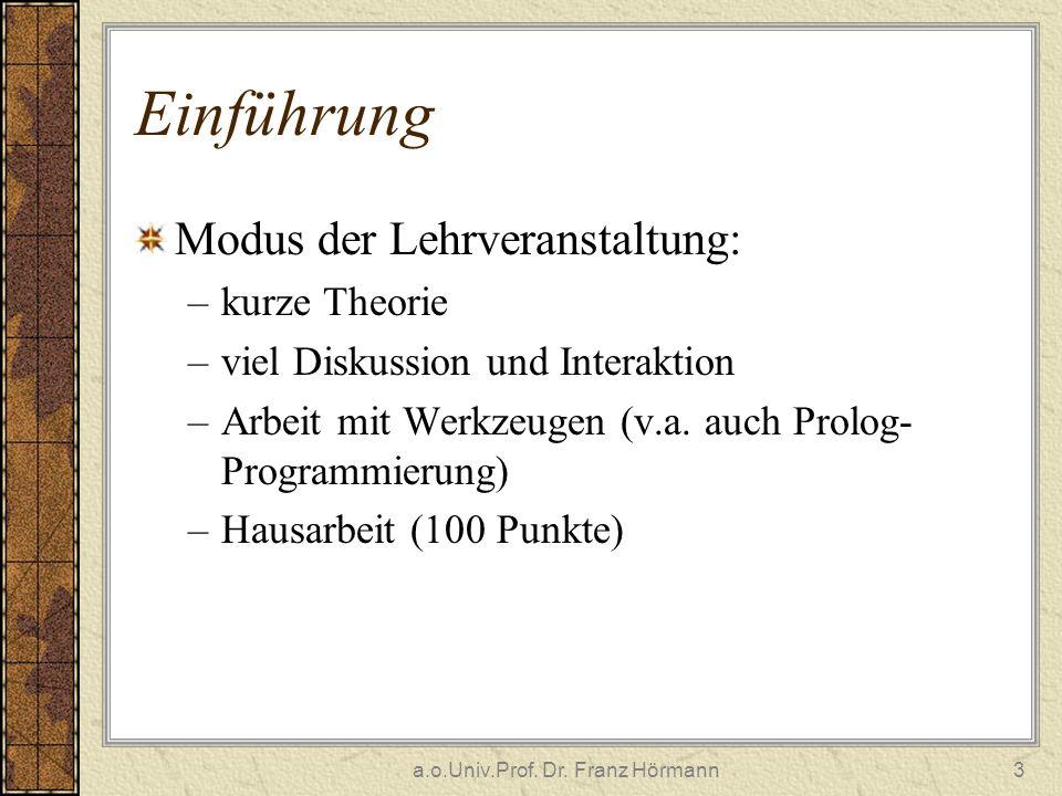a.o.Univ.Prof. Dr. Franz Hörmann3 Einführung Modus der Lehrveranstaltung: –kurze Theorie –viel Diskussion und Interaktion –Arbeit mit Werkzeugen (v.a.