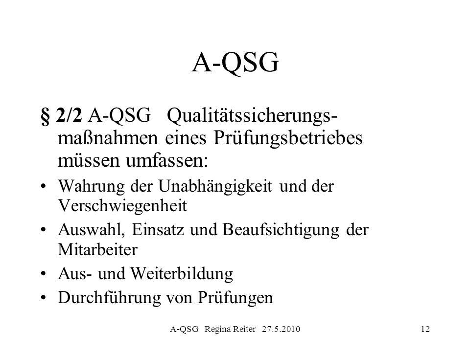 A-QSG Regina Reiter 27.5.201012 A-QSG § 2/2 A-QSG Qualitätssicherungs- maßnahmen eines Prüfungsbetriebes müssen umfassen: Wahrung der Unabhängigkeit u