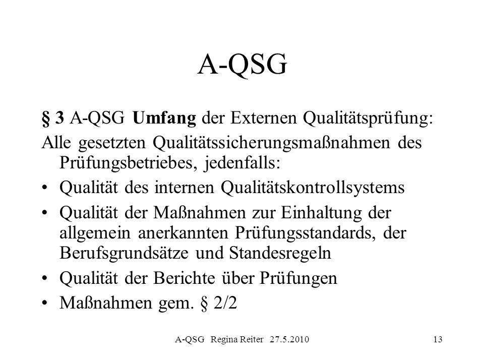 A-QSG Regina Reiter 27.5.201013 A-QSG § 3 A-QSG Umfang der Externen Qualitätsprüfung: Alle gesetzten Qualitätssicherungsmaßnahmen des Prüfungsbetriebe