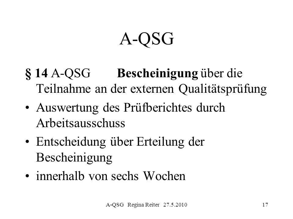 A-QSG Regina Reiter 27.5.201017 A-QSG § 14 A-QSG Bescheinigung über die Teilnahme an der externen Qualitätsprüfung Auswertung des Prüfberichtes durch
