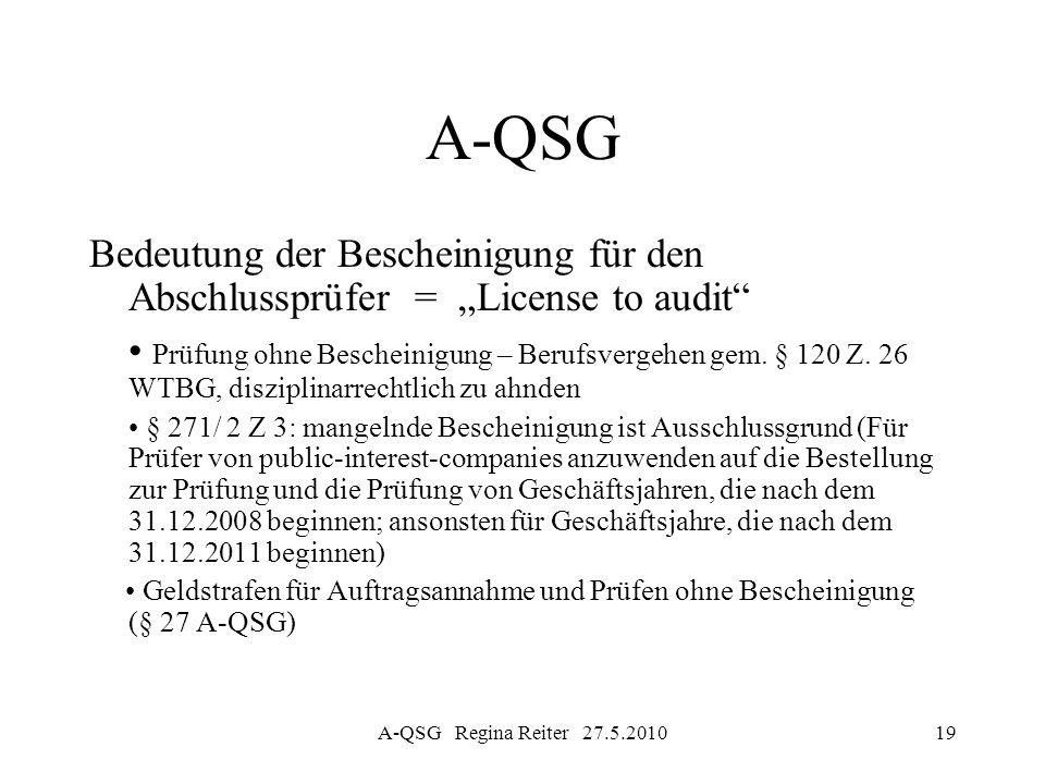 A-QSG Regina Reiter 27.5.201019 A-QSG Bedeutung der Bescheinigung für den Abschlussprüfer = License to audit Prüfung ohne Bescheinigung – Berufsvergeh