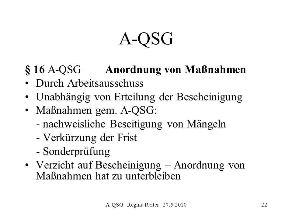 A-QSG Regina Reiter 27.5.201022 A-QSG § 16 A-QSG Anordnung von Maßnahmen Durch Arbeitsausschuss Unabhängig von Erteilung der Bescheinigung Maßnahmen g