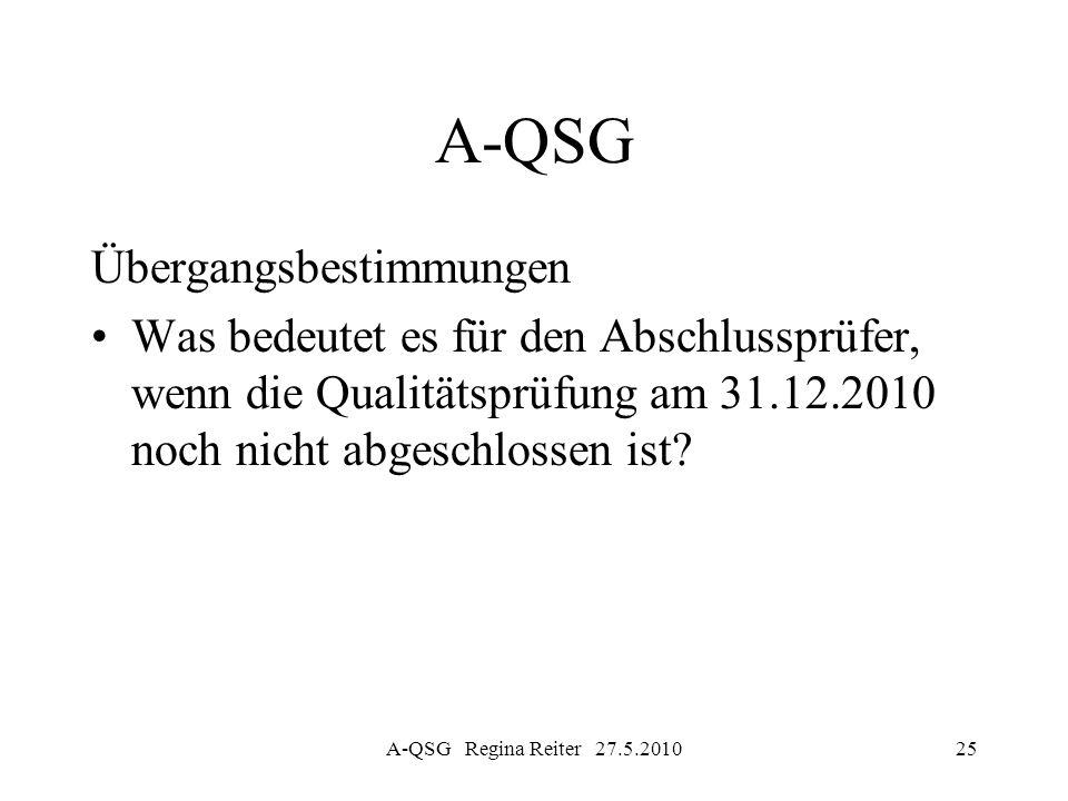 A-QSG Übergangsbestimmungen Was bedeutet es für den Abschlussprüfer, wenn die Qualitätsprüfung am 31.12.2010 noch nicht abgeschlossen ist? A-QSG Regin