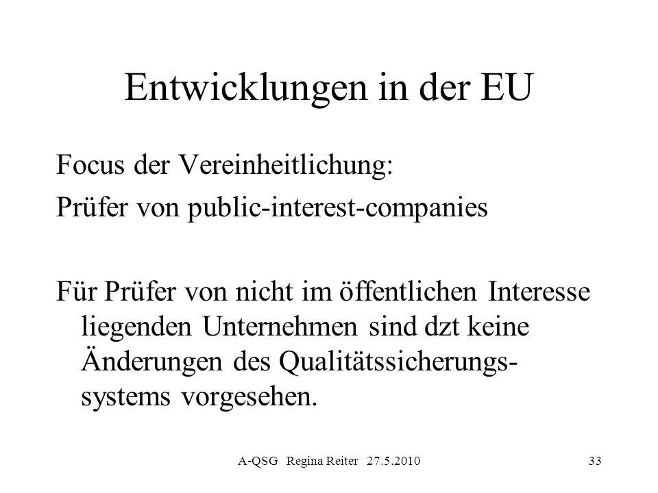 A-QSG Regina Reiter 27.5.201033 Entwicklungen in der EU Focus der Vereinheitlichung: Prüfer von public-interest-companies Für Prüfer von nicht im öffe