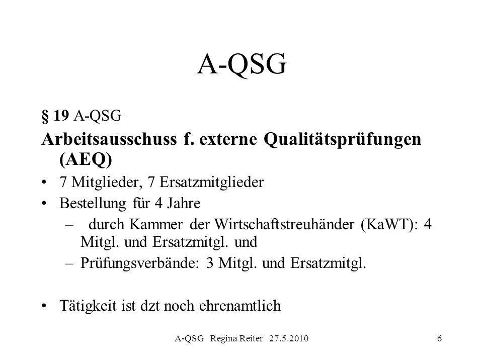 A-QSG Regina Reiter 27.5.201017 A-QSG § 14 A-QSG Bescheinigung über die Teilnahme an der externen Qualitätsprüfung Auswertung des Prüfberichtes durch Arbeitsausschuss Entscheidung über Erteilung der Bescheinigung innerhalb von sechs Wochen