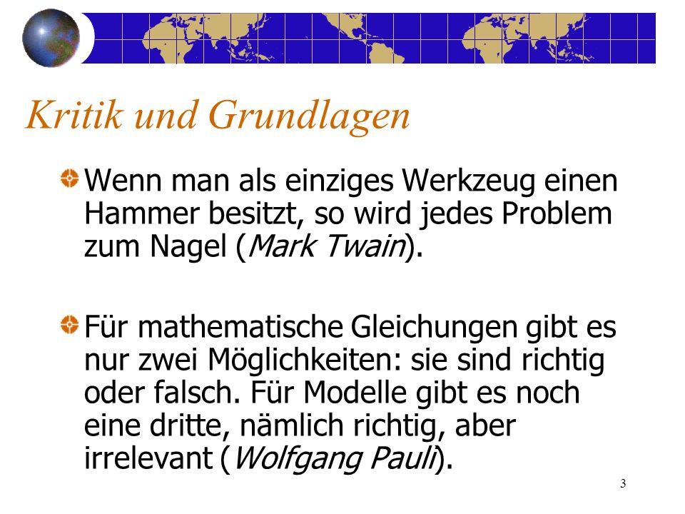 3 Kritik und Grundlagen Wenn man als einziges Werkzeug einen Hammer besitzt, so wird jedes Problem zum Nagel (Mark Twain). Für mathematische Gleichung