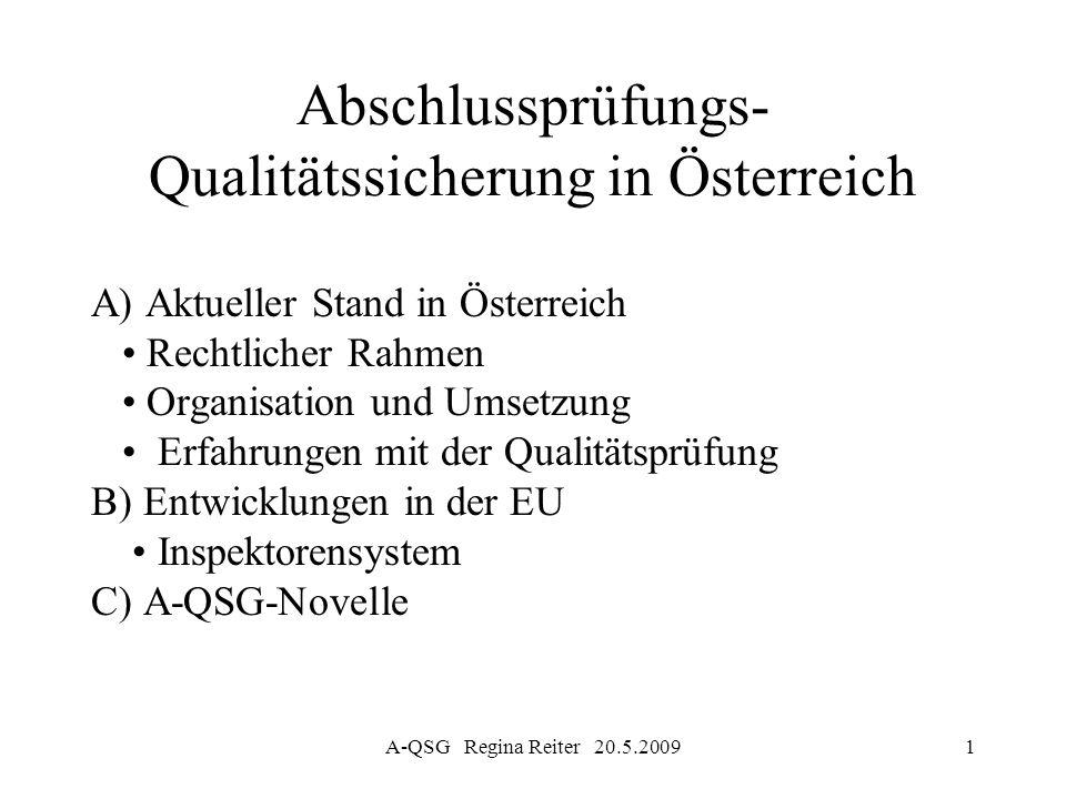 A-QSG Regina Reiter 20.5.20091 Abschlussprüfungs- Qualitätssicherung in Österreich A) Aktueller Stand in Österreich Rechtlicher Rahmen Organisation un
