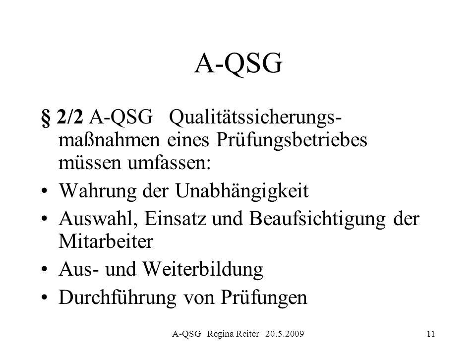 A-QSG Regina Reiter 20.5.200911 A-QSG § 2/2 A-QSG Qualitätssicherungs- maßnahmen eines Prüfungsbetriebes müssen umfassen: Wahrung der Unabhängigkeit A