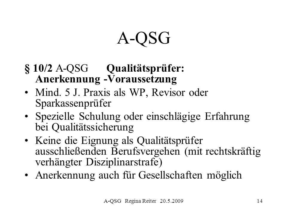 A-QSG Regina Reiter 20.5.200914 A-QSG § 10/2 A-QSG Qualitätsprüfer: Anerkennung -Voraussetzung Mind. 5 J. Praxis als WP, Revisor oder Sparkassenprüfer