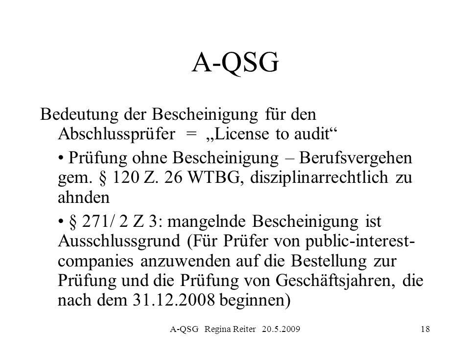 A-QSG Regina Reiter 20.5.200918 A-QSG Bedeutung der Bescheinigung für den Abschlussprüfer = License to audit Prüfung ohne Bescheinigung – Berufsvergeh