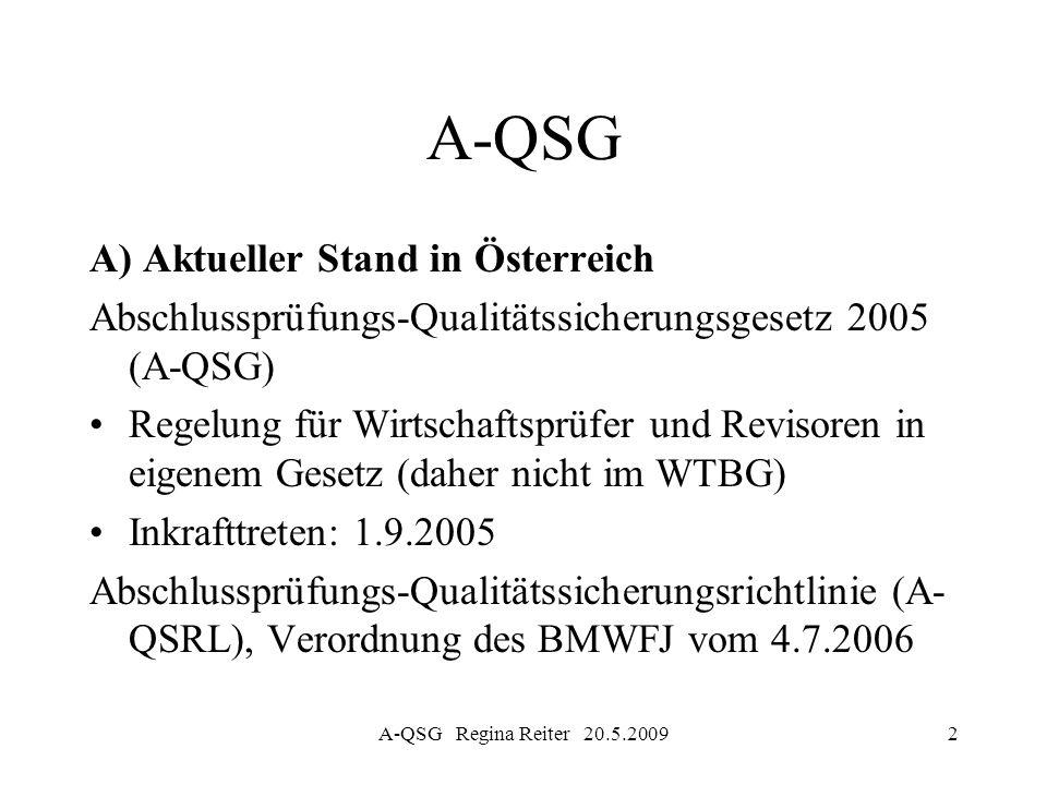 A-QSG Regina Reiter 20.5.20092 A-QSG A) Aktueller Stand in Österreich Abschlussprüfungs-Qualitätssicherungsgesetz 2005 (A-QSG) Regelung für Wirtschaft