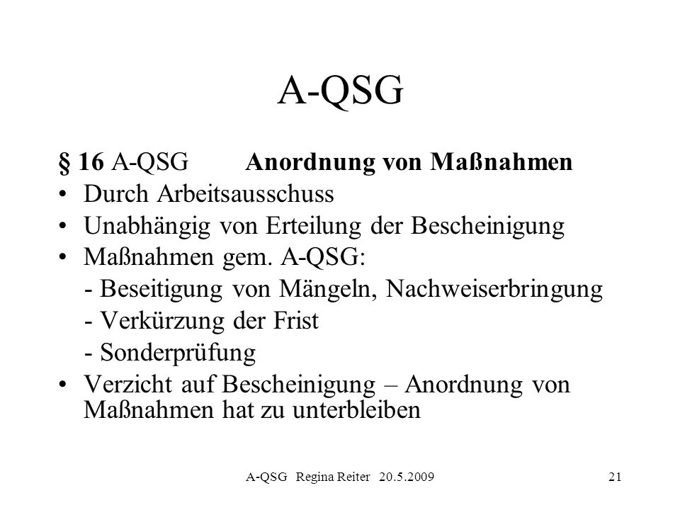 A-QSG Regina Reiter 20.5.200921 A-QSG § 16 A-QSG Anordnung von Maßnahmen Durch Arbeitsausschuss Unabhängig von Erteilung der Bescheinigung Maßnahmen g