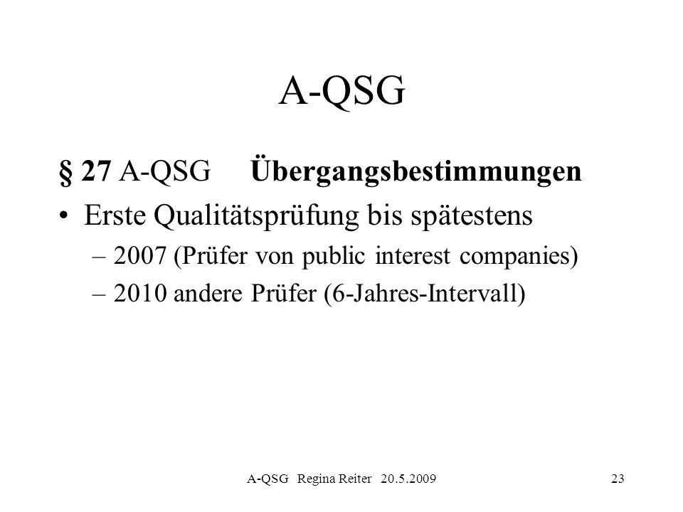 A-QSG Regina Reiter 20.5.200923 A-QSG § 27 A-QSG Übergangsbestimmungen Erste Qualitätsprüfung bis spätestens –2007 (Prüfer von public interest compani