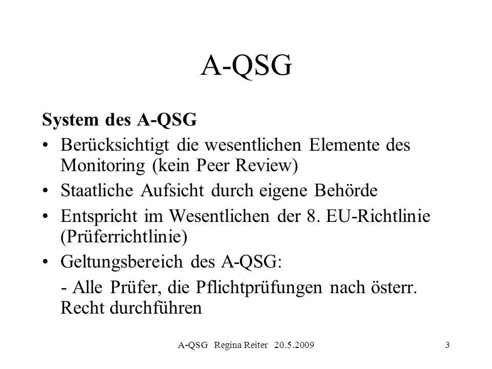A-QSG Regina Reiter 20.5.20093 A-QSG System des A-QSG Berücksichtigt die wesentlichen Elemente des Monitoring (kein Peer Review) Staatliche Aufsicht d