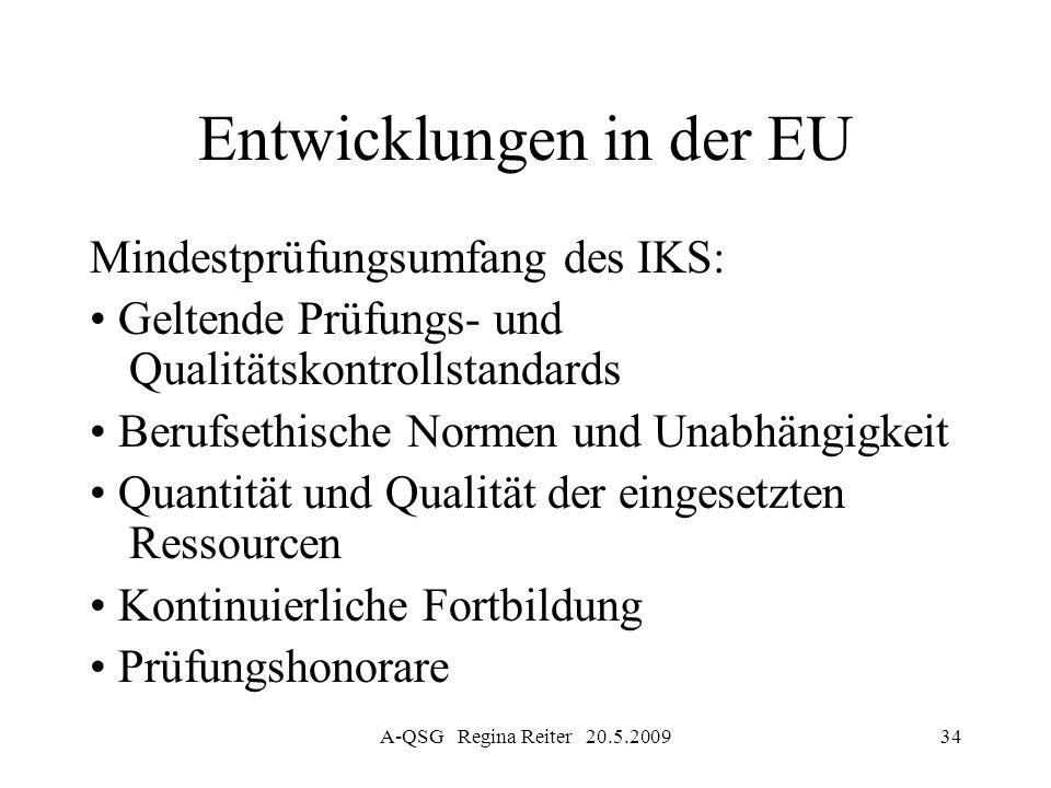 A-QSG Regina Reiter 20.5.200934 Entwicklungen in der EU Mindestprüfungsumfang des IKS: Geltende Prüfungs- und Qualitätskontrollstandards Berufsethisch