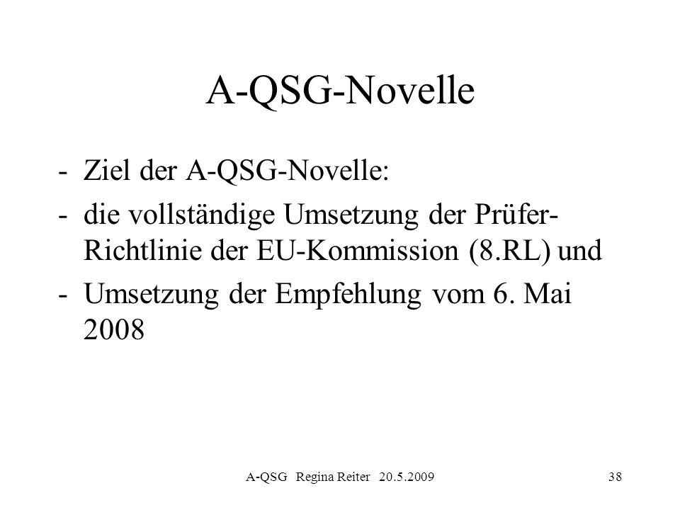 A-QSG Regina Reiter 20.5.200938 A-QSG-Novelle -Ziel der A-QSG-Novelle: -die vollständige Umsetzung der Prüfer- Richtlinie der EU-Kommission (8.RL) und