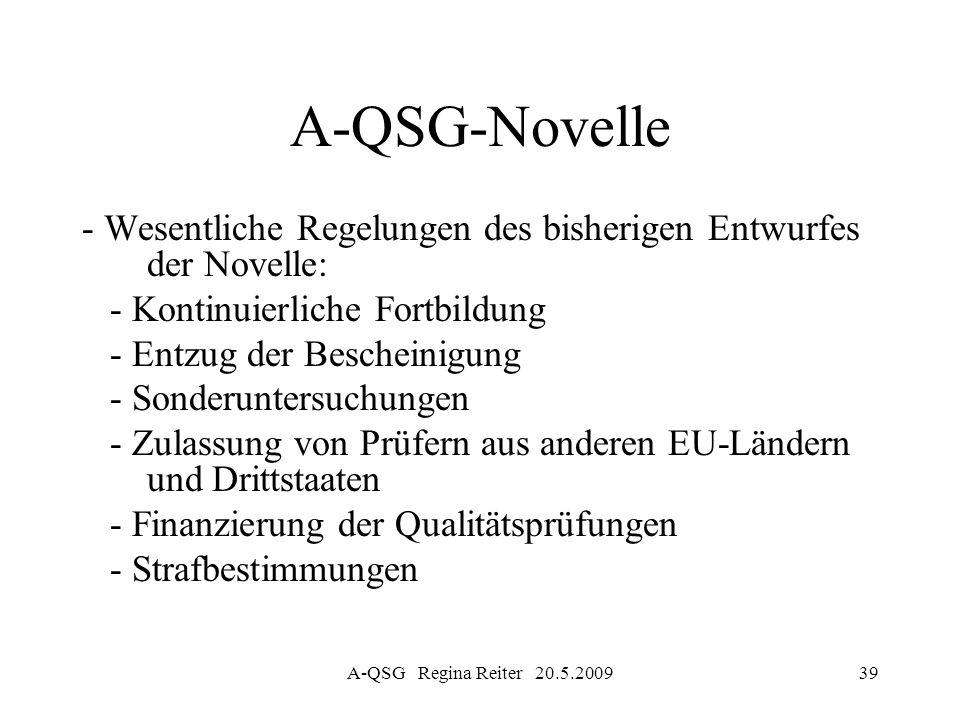 A-QSG Regina Reiter 20.5.200939 A-QSG-Novelle - Wesentliche Regelungen des bisherigen Entwurfes der Novelle: - Kontinuierliche Fortbildung - Entzug de