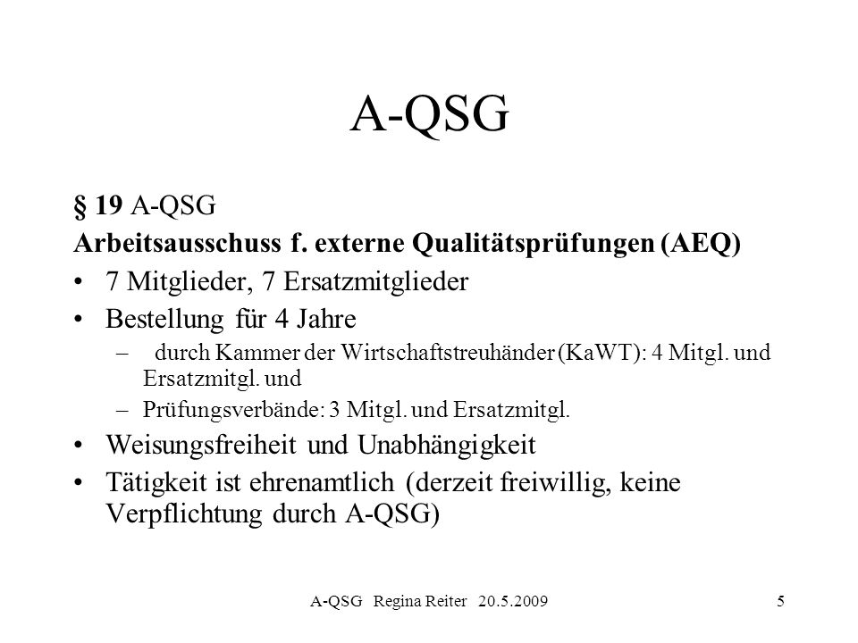 A-QSG Regina Reiter 20.5.20095 A-QSG § 19 A-QSG Arbeitsausschuss f. externe Qualitätsprüfungen (AEQ) 7 Mitglieder, 7 Ersatzmitglieder Bestellung für 4