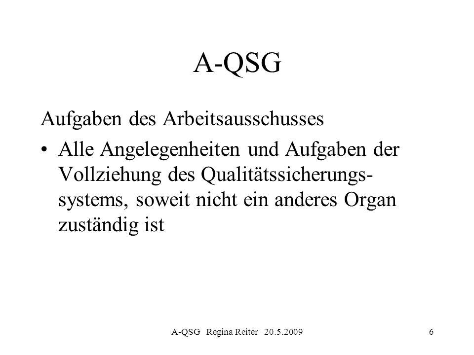 A-QSG Regina Reiter 20.5.20096 A-QSG Aufgaben des Arbeitsausschusses Alle Angelegenheiten und Aufgaben der Vollziehung des Qualitätssicherungs- system