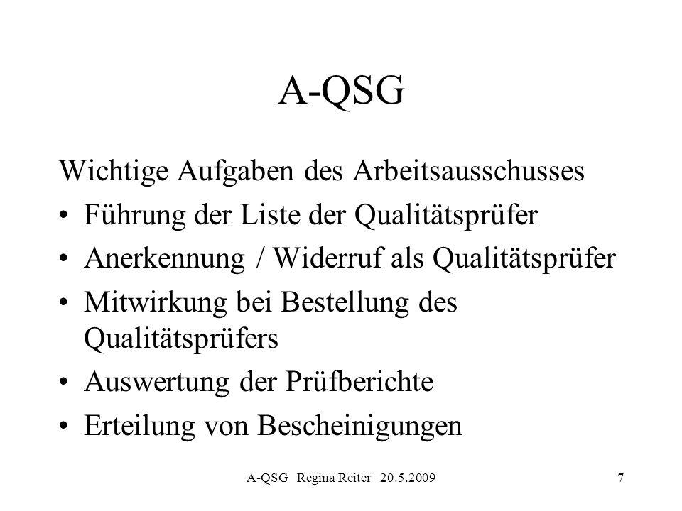 A-QSG Regina Reiter 20.5.20097 A-QSG Wichtige Aufgaben des Arbeitsausschusses Führung der Liste der Qualitätsprüfer Anerkennung / Widerruf als Qualitä