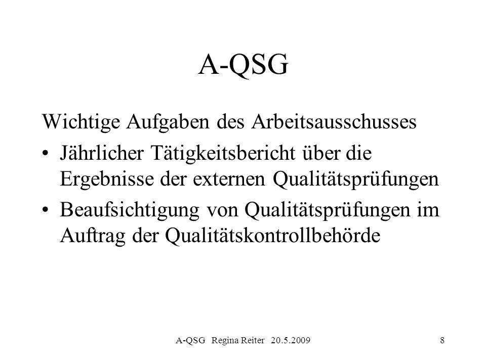 A-QSG Regina Reiter 20.5.20098 A-QSG Wichtige Aufgaben des Arbeitsausschusses Jährlicher Tätigkeitsbericht über die Ergebnisse der externen Qualitätsp