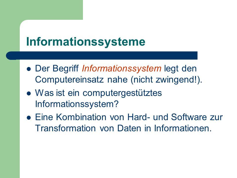Informationssysteme Der Begriff Informationssystem legt den Computereinsatz nahe (nicht zwingend!). Was ist ein computergestütztes Informationssystem?