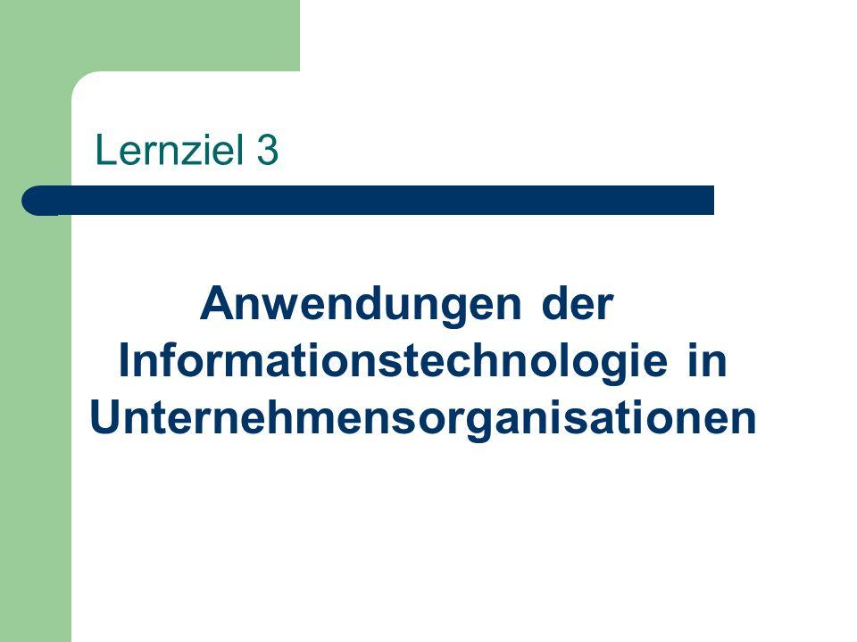 Lernziel 3 Anwendungen der Informationstechnologie in Unternehmensorganisationen
