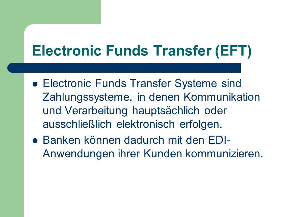 Electronic Funds Transfer (EFT) Electronic Funds Transfer Systeme sind Zahlungssysteme, in denen Kommunikation und Verarbeitung hauptsächlich oder aus