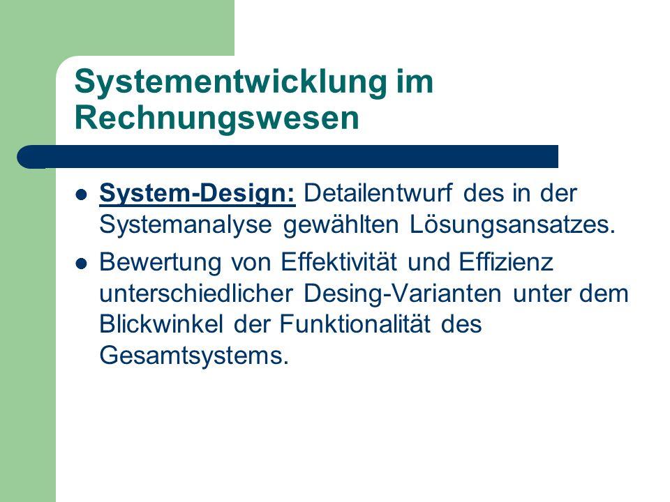 Systementwicklung im Rechnungswesen System-Design: Detailentwurf des in der Systemanalyse gewählten Lösungsansatzes. Bewertung von Effektivität und Ef