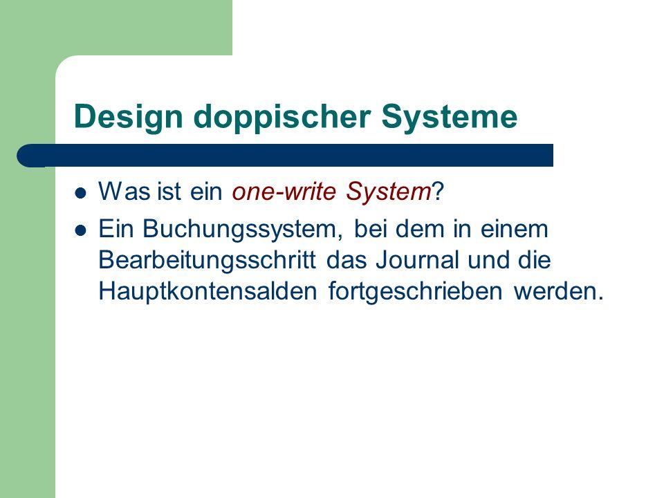 Design doppischer Systeme Was ist ein one-write System? Ein Buchungssystem, bei dem in einem Bearbeitungsschritt das Journal und die Hauptkontensalden