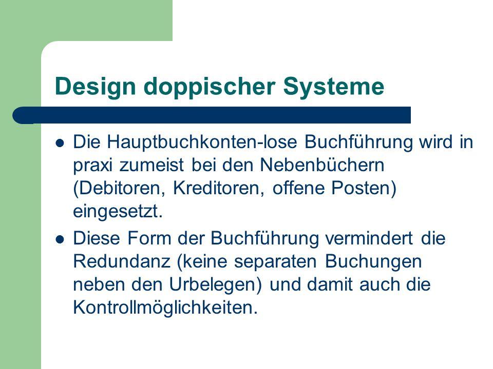 Design doppischer Systeme Die Hauptbuchkonten-lose Buchführung wird in praxi zumeist bei den Nebenbüchern (Debitoren, Kreditoren, offene Posten) einge